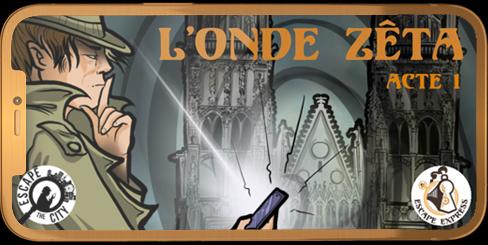 Escape The City - L'Onde Zeta Acte 1